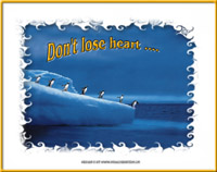 Dont lose heart...